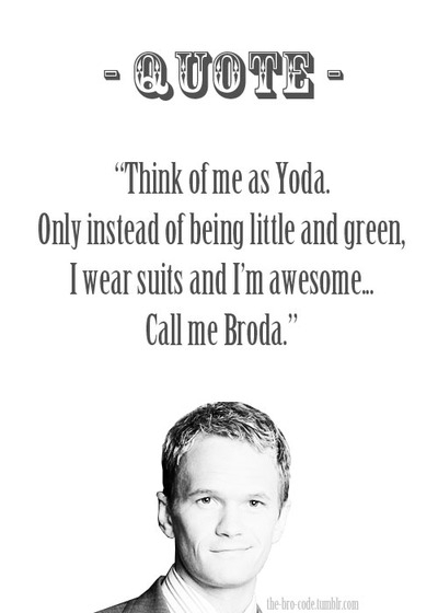 Think of me as Yoda. Only instead of being little and green, I wear suits and I'm awesome... Call me Broda.